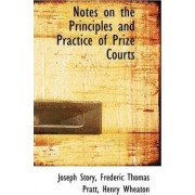 Notes on the Principles and Practice of Prize Courts by Frederic Thomas Pratt Henry Wh Story