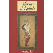 Harun Al-Rashid and the World of the Thousand and One Nights by Andre Clot