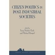 Citizen Politics in Post-Industrial Societies by Terry Nichols Clark
