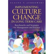 Implementing Culture Change in Long Term Care by Elaine Theresa Jurkowski