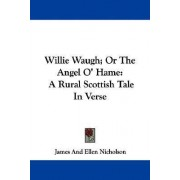 Willie Waugh; Or the Angel O' Hame by Former Head of Mathematics James Nicholson