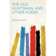 The Old Huntsman, and Other Poems by Siegfried Sassoon