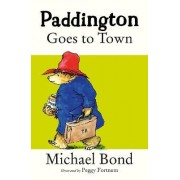 Paddington Goes to Town by Michael Bond