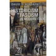 Historicism and Fascism in Modern Italy by David D. Roberts