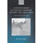 Land Ownership in Eastern Germany Before the Great War by Scott M. Eddie