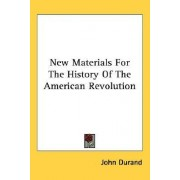 New Materials for the History of the American Revolution by John Durand