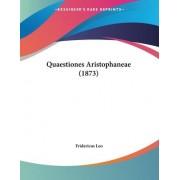 Quaestiones Aristophaneae (1873) by Fridericus Leo