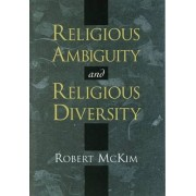 Religious Ambiguity and Religious Diversity by Robert McKim