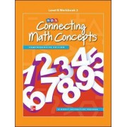 Connecting Math Concepts Level B: Workbook 2 by McGraw-Hill Education