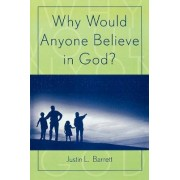 Why Would Anyone Believe in God? by Justin L. Barrett