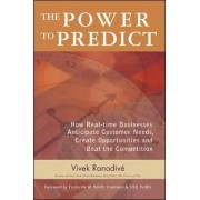 The Power to Predict: How Real Time Businesses Anticipate Customer Needs, Create Opportunities, and Beat the Competition by Vivek Ranadive