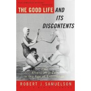 The Good Life and Its Discontents by Robert J. Samuelson