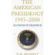 The American Presidency, 1945-2000 by G. H. Bennett