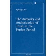 The Authority and Authorization of Torah in the Persian Period by K.-J. Lee