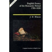 English Poetry of the Romantic Period, 1789-1830 by J. R. Watson