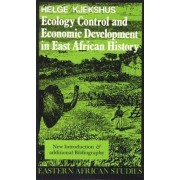 Ecology Control and Economic Development in East African History by Helge Kjekshus