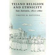 Tejano Religion and Ethnicity by Timothy M Matovina Ph.D.