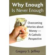 Why Enough is Never Enough by Gregory S. Jeffrey