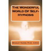 The Wonderful World of Self-Hypnosis by Dr Bradley W Kuhns