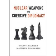 Nuclear Weapons and Coercive Diplomacy by Todd S. Sechser