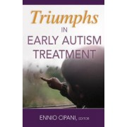 Triumphs in Early Autism Treatment by Ennio Cipani