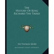 The History of King Richard the Third by Sir Thomas More