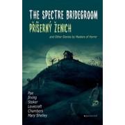Příšerný ženich a další příběhy mistrů hororu The Spectre Bridegroom and Other Stories by Masters of Horror(Kolektív)