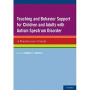 Teaching and Behavior Support for Children and Adults with Autism Spectrum Disorder by James K. Luiselli