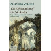 The Reformation of the Landscape by Alexandra Walsham