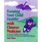 Keeping Your Child Healthy with Chinese Medicine by Bob Flaws