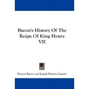 Bacon's History of the Reign of King Henry VII by Francis Bacon