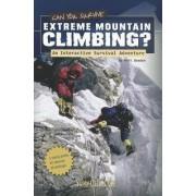 Can You Survive Extreme Mountain Climbing? by Matt Doeden