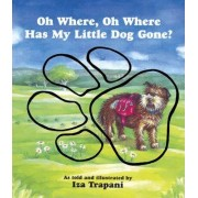 Oh Where, Oh Where Has My Little Dog Gone? by Iza Trapani