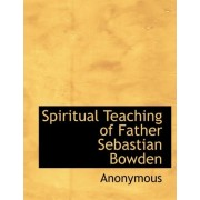 Spiritual Teaching of Father Sebastian Bowden by Anonymous