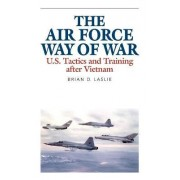 The Air Force Way of War by Brian D. Laslie