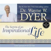 The Secrets of an Inspirational Life: Un-abridged CD, Expanded Version (live Lecture) by Dr. Wayne W. Dyer