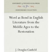 Word as Bond in English Literature from the Middle Ages to the Restoration by Douglas J. Canfield