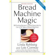 Bread Machine Magic: 138 Exciting New Recipes Created Especially for Use in All Types of Bread Machines, Paperback