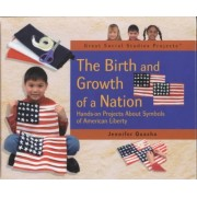 The Birth and Growth of a Nation: Hands-on Projects about Symbols of American Liberty by Jennifer Quasha