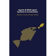 Agents and Multi-Agent Systems in Construction by Chimay J. Anumba
