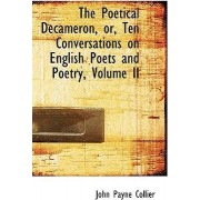 The Poetical Decameron, Or, Ten Conversations on English Poets and Poetry, Volume II by John Payne Collier