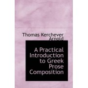 A Practical Introduction to Greek Prose Composition by Thomas Kerchever Arnold