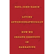 Living Autobiographically by Paul John Eakin