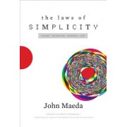 The Laws of Simplicity: Design, Technology, Business, Life