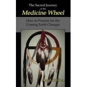 Sacred Journey of the Medicine Wheel by Myron Old Bear