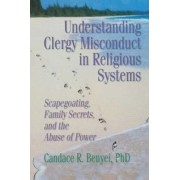 Understanding Clergy Misconduct in Religious Systems by Candace R. Benyei