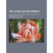 The Leveller Movement; A Study in the History and Political Theory of the English Great Civil War ... by Theodore Calvin Pease