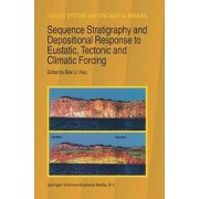 Sequence Stratigraphy and Depositional Response to Eustatic, Tectonic and Climatic Forcing by Bilal U. Haq