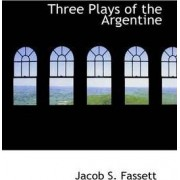 Three Plays of the Argentine by Jacob S Fassett