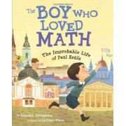 Deborah Heiligman The Boy Who Loved Math: The Improbable Life of Paul Erdos
